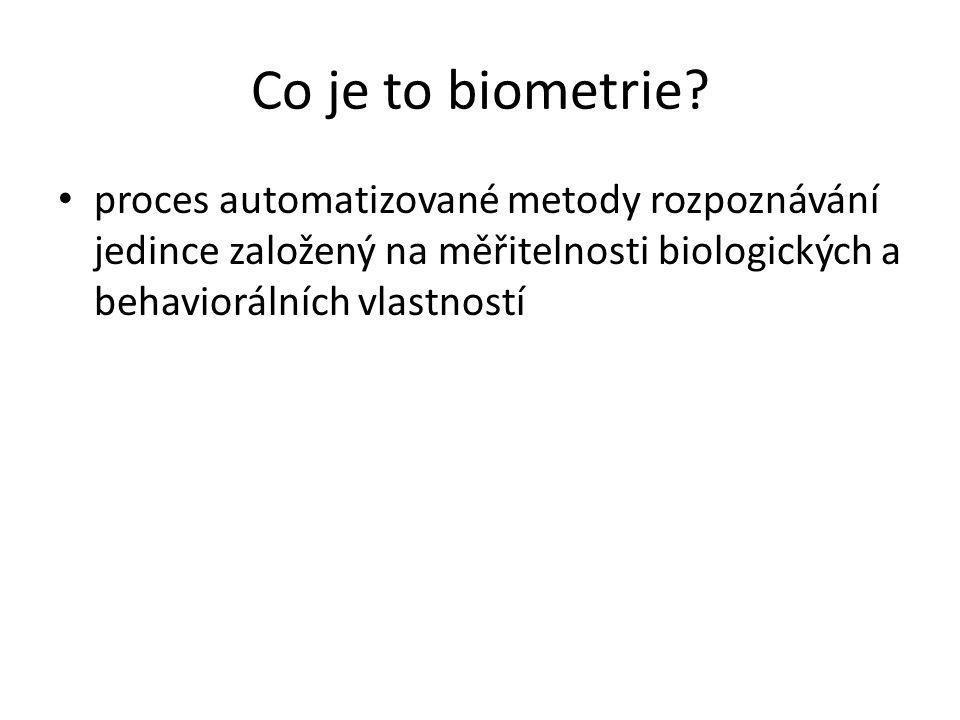 Co je to biometrie? proces automatizované metody rozpoznávání jedince založený na měřitelnosti biologických a behaviorálních vlastností