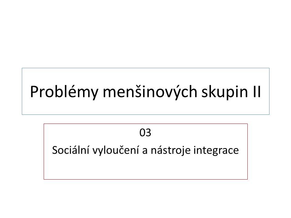 Problémy menšinových skupin II 03 Sociální vyloučení a nástroje integrace