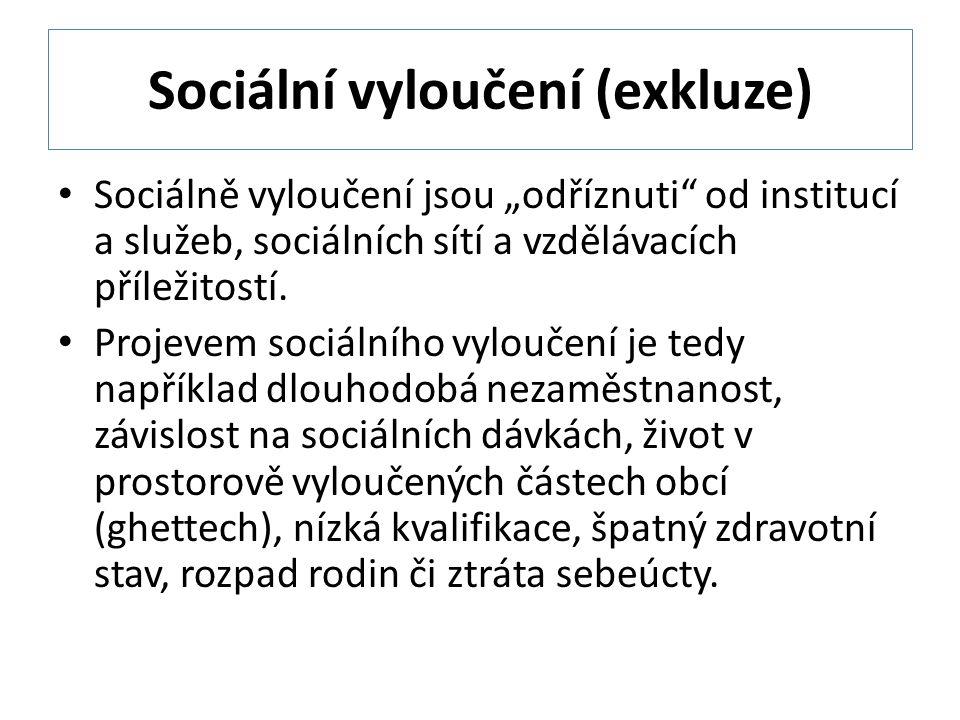 """Sociální vyloučení (exkluze) Sociálně vyloučení jsou """"odříznuti od institucí a služeb, sociálních sítí a vzdělávacích příležitostí."""