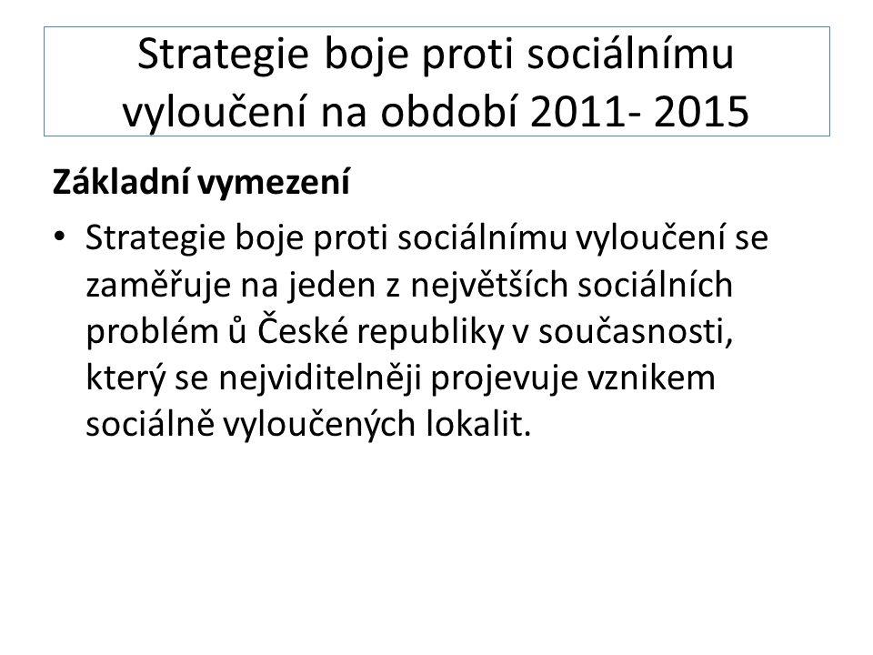Strategie boje proti sociálnímu vyloučení na období 2011- 2015 Základní vymezení Strategie boje proti sociálnímu vyloučení se zaměřuje na jeden z největších sociálních problém ů České republiky v současnosti, který se nejviditelněji projevuje vznikem sociálně vyloučených lokalit.
