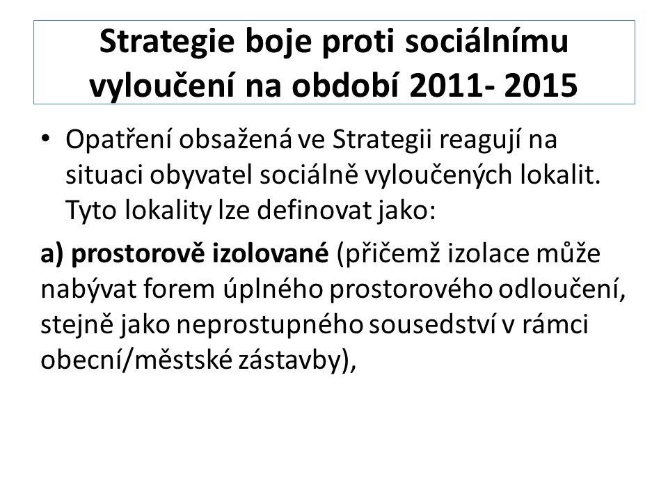 Strategie boje proti sociálnímu vyloučení na období 2011- 2015 Opatření obsažená ve Strategii reagují na situaci obyvatel sociálně vyloučených lokalit.