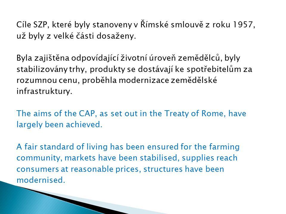 Cíle SZP, které byly stanoveny v Římské smlouvě z roku 1957, už byly z velké části dosaženy. Byla zajištěna odpovídající životní úroveň zemědělců, byl