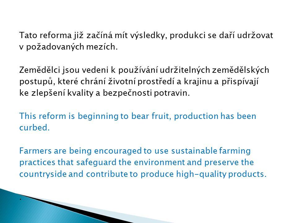 Tato reforma již začíná mít výsledky, produkci se daří udržovat v požadovaných mezích. Zemědělci jsou vedeni k používání udržitelných zemědělských pos