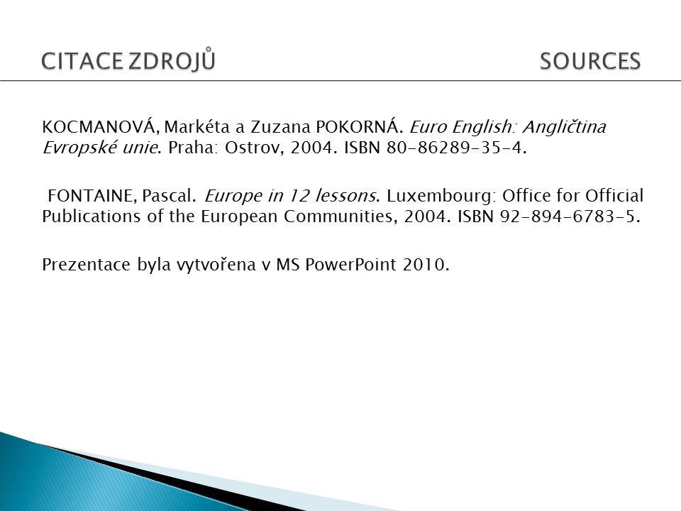 KOCMANOVÁ, Markéta a Zuzana POKORNÁ. Euro English: Angličtina Evropské unie. Praha: Ostrov, 2004. ISBN 80-86289-35-4. FONTAINE, Pascal. Europe in 12 l