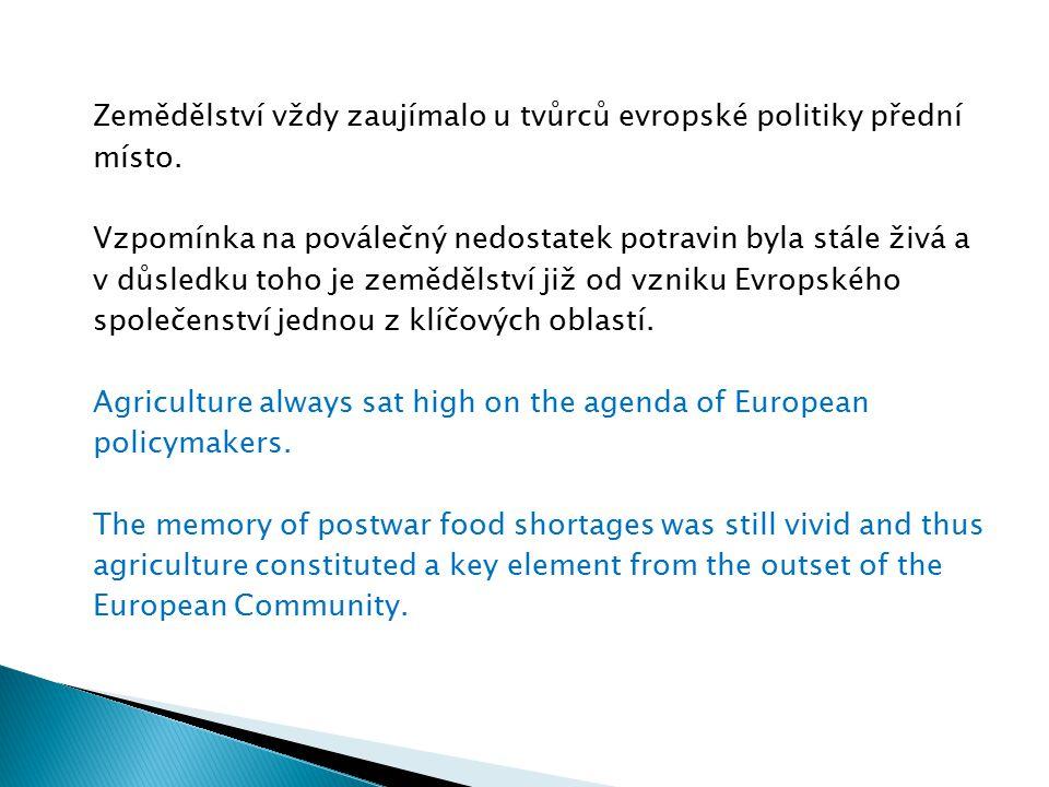 Zemědělství vždy zaujímalo u tvůrců evropské politiky přední místo. Vzpomínka na poválečný nedostatek potravin byla stále živá a v důsledku toho je ze