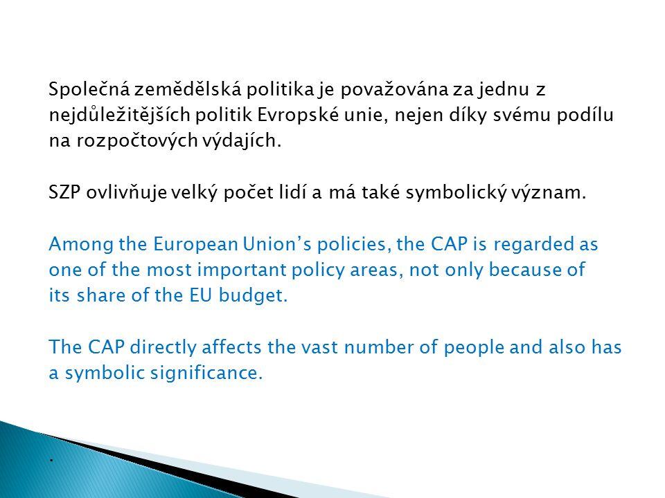 Společná zemědělská politika je považována za jednu z nejdůležitějších politik Evropské unie, nejen díky svému podílu na rozpočtových výdajích. SZP ov