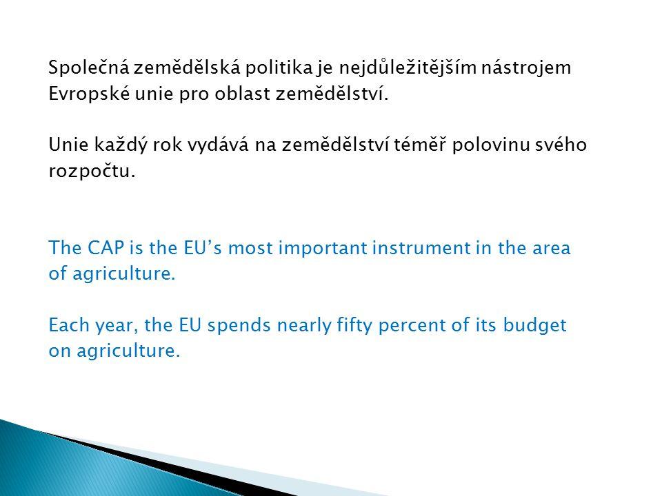 Společná zemědělská politika je nejdůležitějším nástrojem Evropské unie pro oblast zemědělství. Unie každý rok vydává na zemědělství téměř polovinu sv