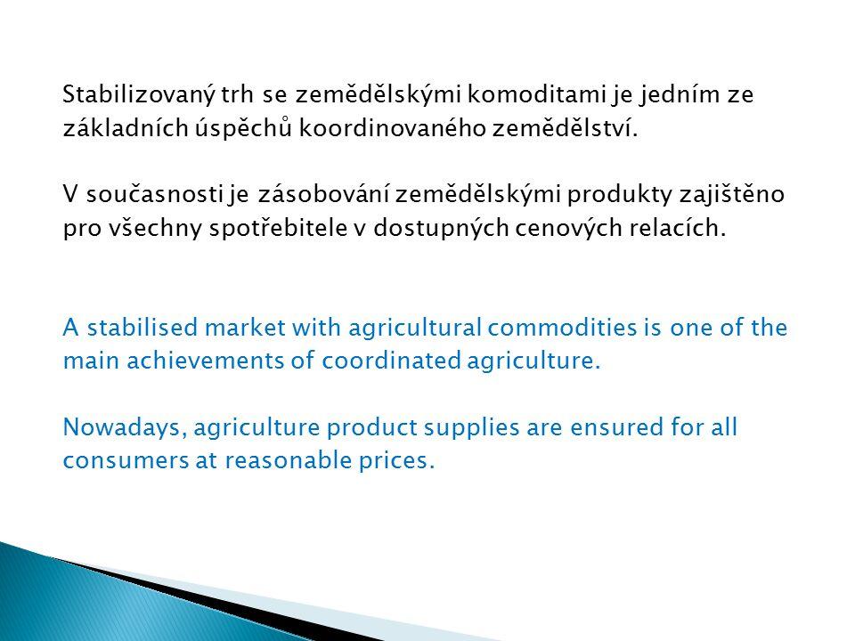 Stabilizovaný trh se zemědělskými komoditami je jedním ze základních úspěchů koordinovaného zemědělství. V současnosti je zásobování zemědělskými prod