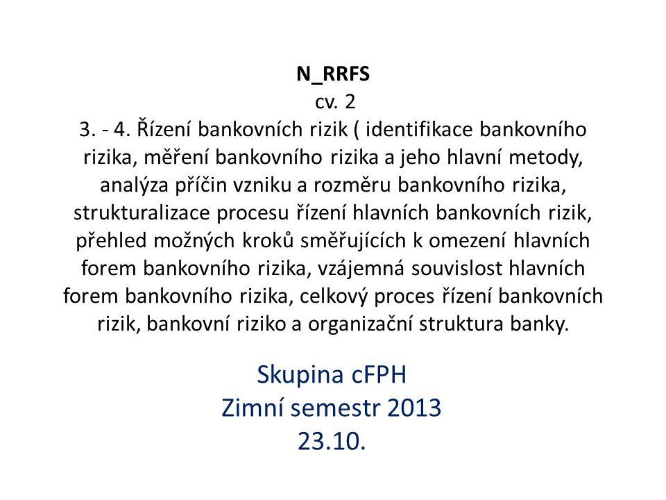 N_RRFS cv. 2 3. - 4. Řízení bankovních rizik ( identifikace bankovního rizika, měření bankovního rizika a jeho hlavní metody, analýza příčin vzniku a