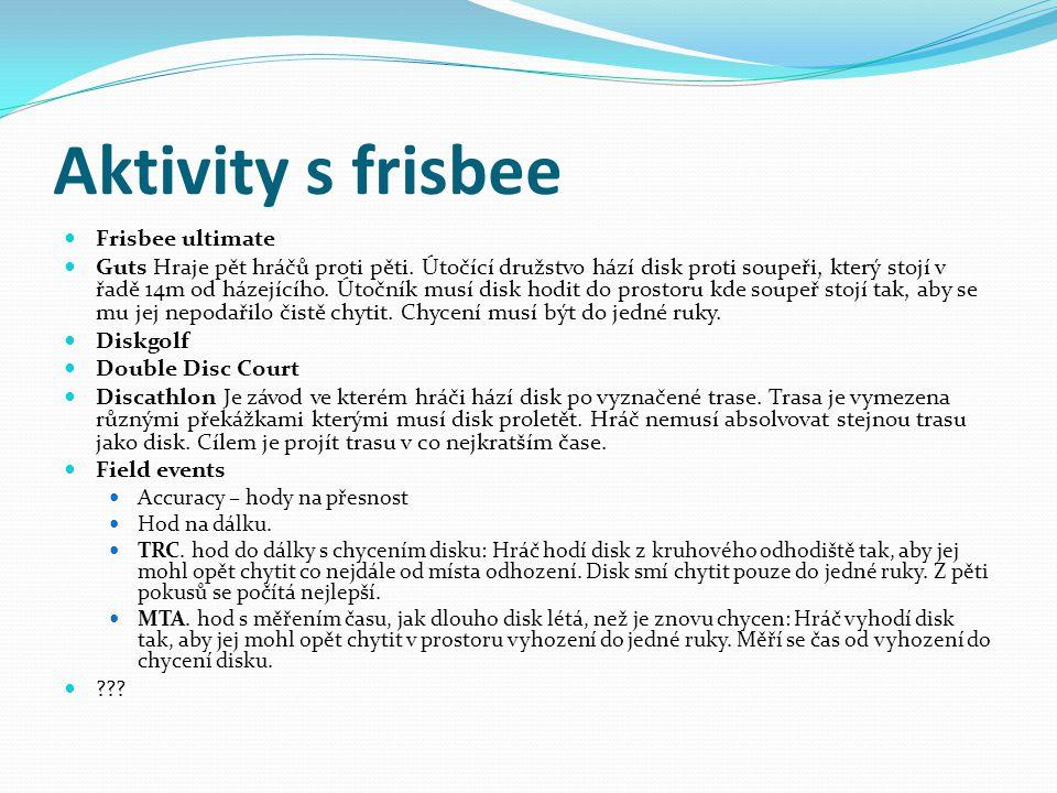 Aktivity s frisbee Frisbee ultimate Guts Hraje pět hráčů proti pěti. Útočící družstvo hází disk proti soupeři, který stojí v řadě 14m od házejícího. Ú