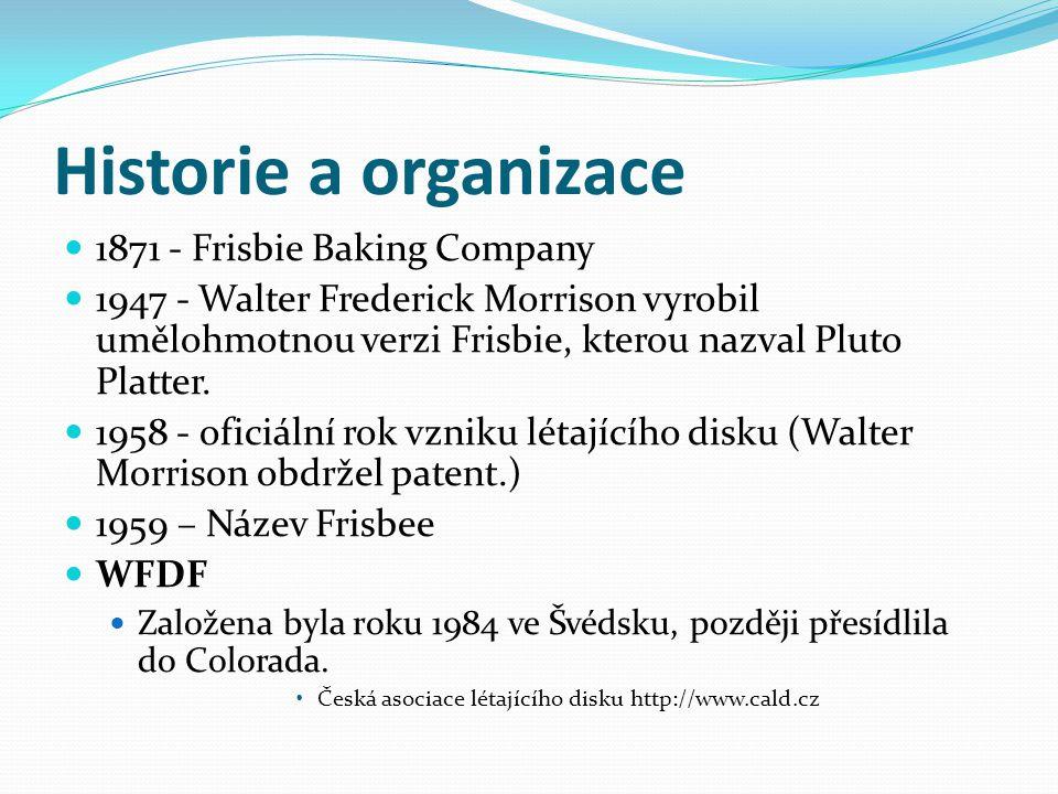 Historie a organizace 1871 - Frisbie Baking Company 1947 - Walter Frederick Morrison vyrobil umělohmotnou verzi Frisbie, kterou nazval Pluto Platter.