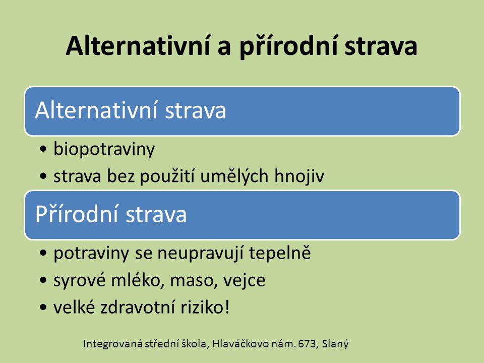Alternativní a přírodní strava Alternativní strava biopotraviny strava bez použití umělých hnojiv Přírodní strava potraviny se neupravují tepelně syro