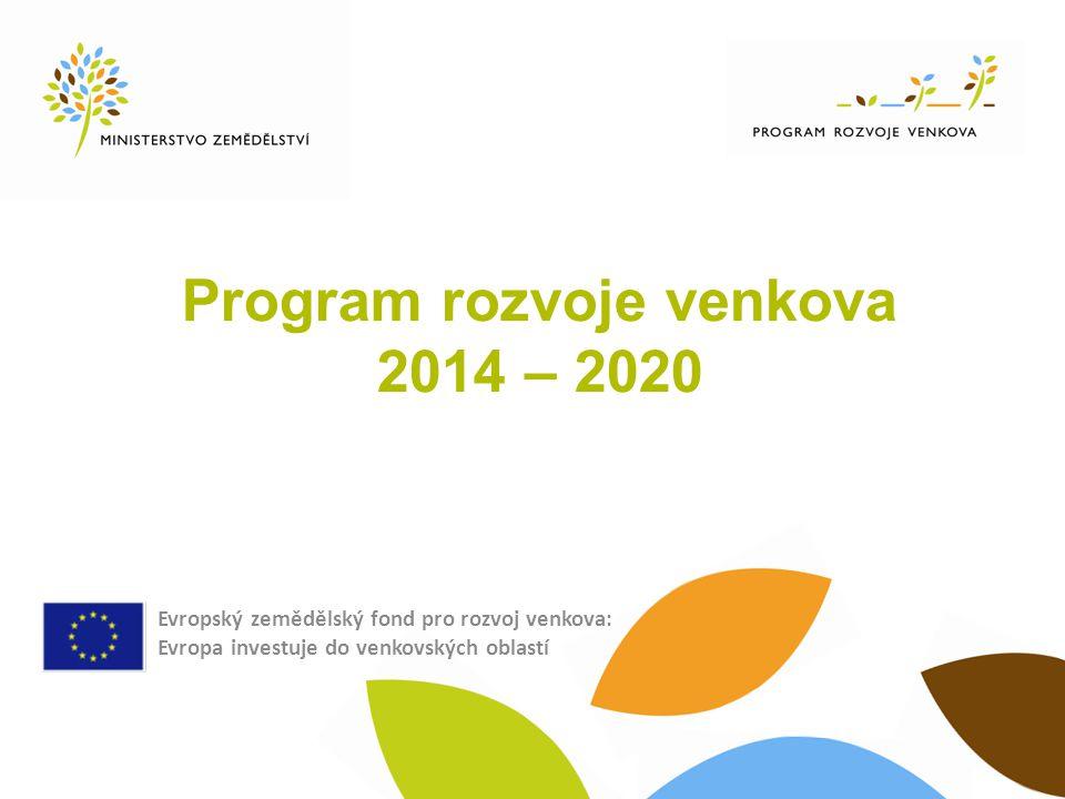 Program rozvoje venkova 2014 – 2020 Evropský zemědělský fond pro rozvoj venkova: Evropa investuje do venkovských oblastí
