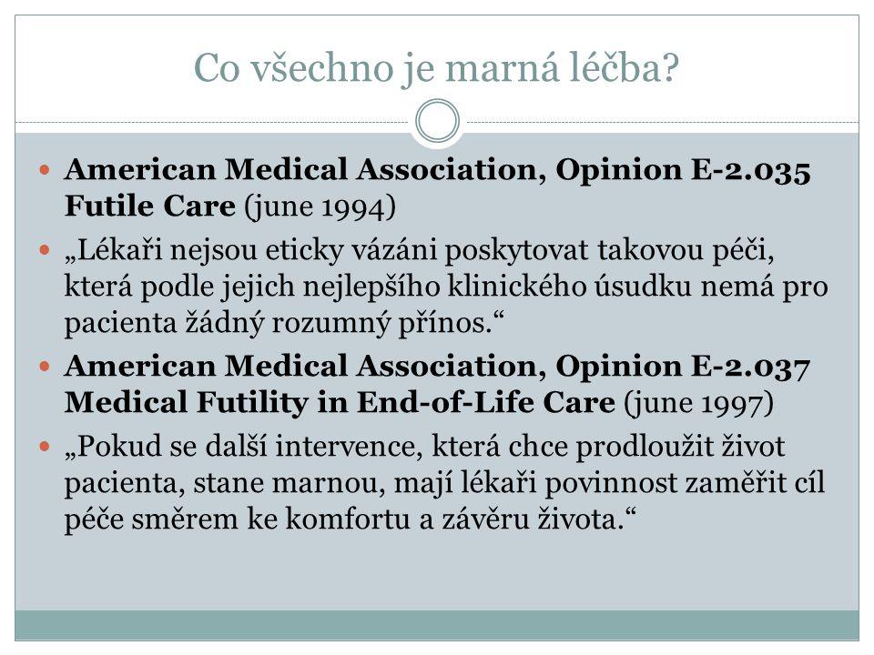 """Co všechno je marná léčba? American Medical Association, Opinion E-2.035 Futile Care (june 1994) """"Lékaři nejsou eticky vázáni poskytovat takovou péči,"""