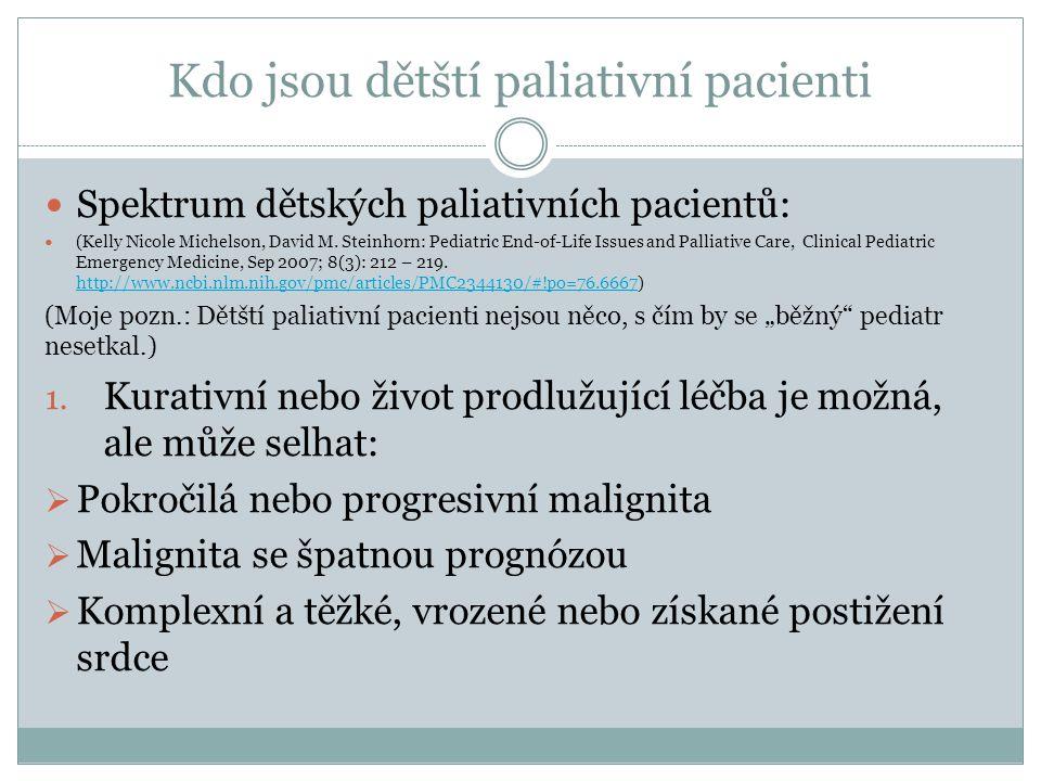 Kdo jsou dětští paliativní pacienti Spektrum dětských paliativních pacientů: (Kelly Nicole Michelson, David M. Steinhorn: Pediatric End-of-Life Issues