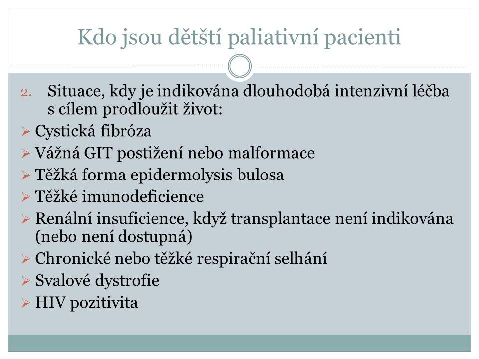 Kdo jsou dětští paliativní pacienti 2. Situace, kdy je indikována dlouhodobá intenzivní léčba s cílem prodloužit život:  Cystická fibróza  Vážná GIT