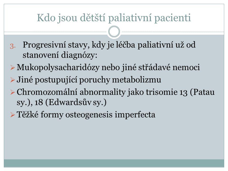 Kdo jsou dětští paliativní pacienti 3. Progresivní stavy, kdy je léčba paliativní už od stanovení diagnózy:  Mukopolysacharidózy nebo jiné střádavé n