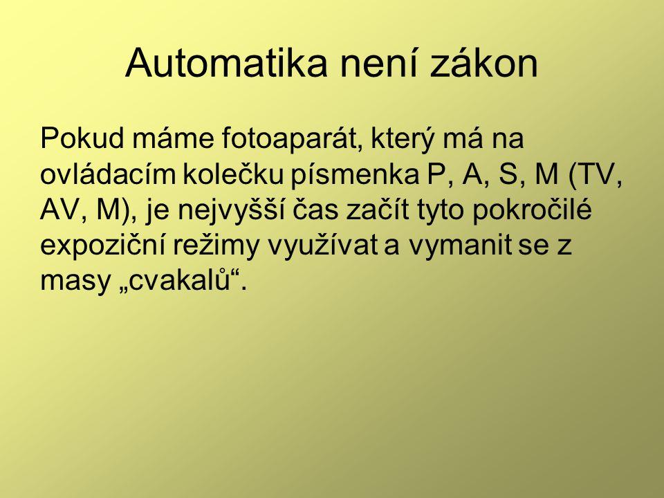 Automatika není zákon Pokud máme fotoaparát, který má na ovládacím kolečku písmenka P, A, S, M (TV, AV, M), je nejvyšší čas začít tyto pokročilé expoz