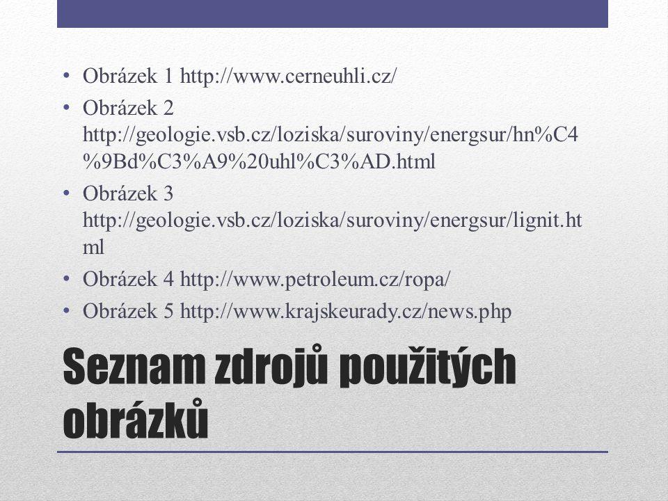 Seznam zdrojů použitých obrázků Obrázek 1 http://www.cerneuhli.cz/ Obrázek 2 http://geologie.vsb.cz/loziska/suroviny/energsur/hn%C4 %9Bd%C3%A9%20uhl%C