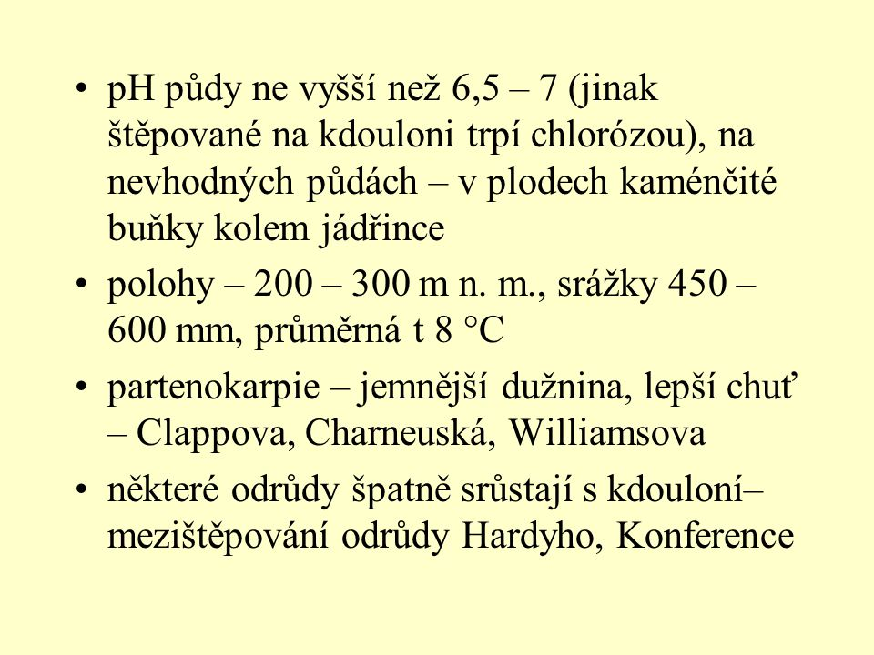 Meruňka – Armeniaca vulgaris samosprašná, nesnáší výkyvy teplot snáší vyšší obsah CaCO 3 než broskvoň, citlivá na nedostatek O 2 – asfyxie čtvrtkmen, spon 6,5 x 3,5 m lze provést i stěnovou výsadbu se sponem 5 x 3,5 m př.