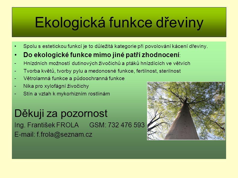 Ekologická funkce dřeviny Spolu s estetickou funkcí je to důležitá kategorie při povolování kácení dřeviny. Do ekologické funkce mimo jiné patří zhodn