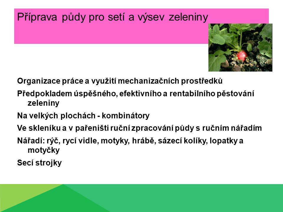 Příprava půdy pro setí a výsev zeleniny Organizace práce a využití mechanizačních prostředků Předpokladem úspěšného, efektivního a rentabilního pěstov