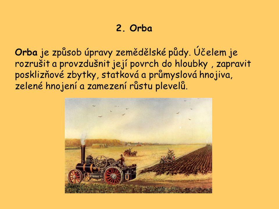 2. Orba Orba je způsob úpravy zemědělské půdy. Účelem je rozrušit a provzdušnit její povrch do hloubky, zapravit posklizňové zbytky, statková a průmys