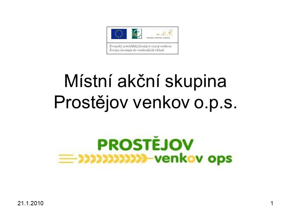 21.1.20101 Místní akční skupina Prostějov venkov o.p.s. Evropský zemědělský fond pro rozvoj venkova: Evropa investuje do venkovských oblastí