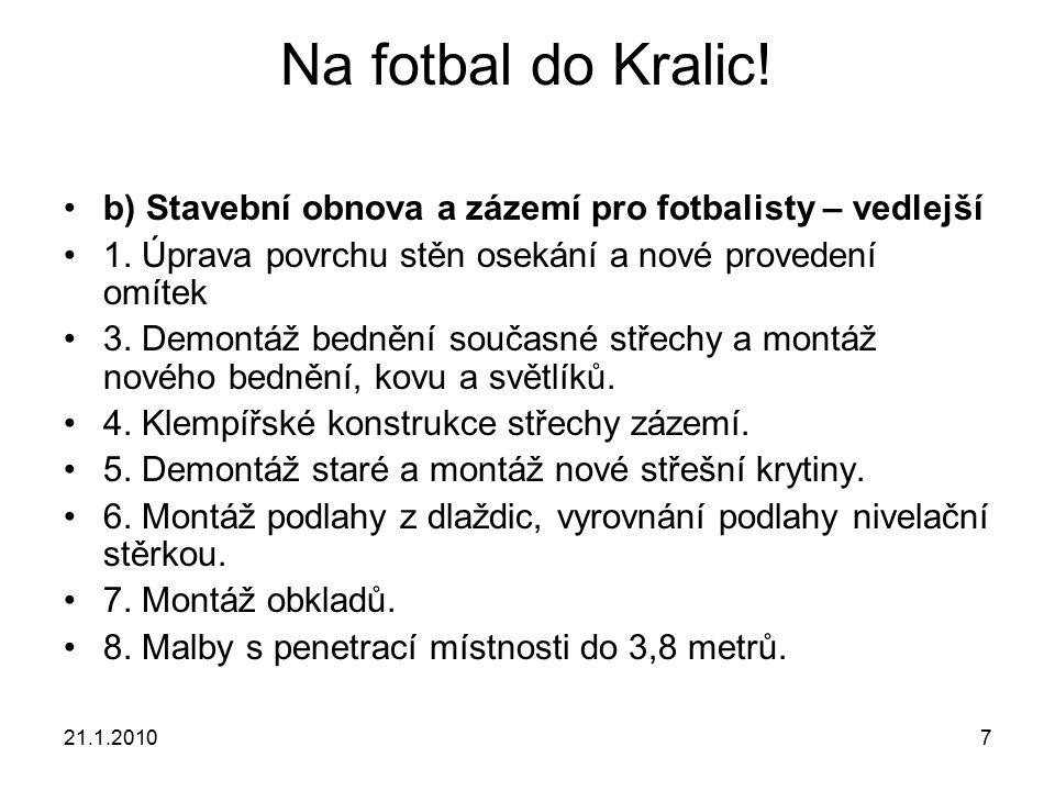 21.1.20107 Na fotbal do Kralic. b) Stavební obnova a zázemí pro fotbalisty – vedlejší 1.