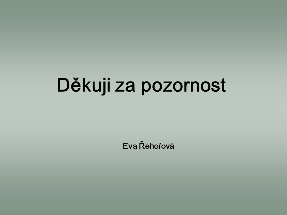 Děkuji za pozornost Eva Řehořová