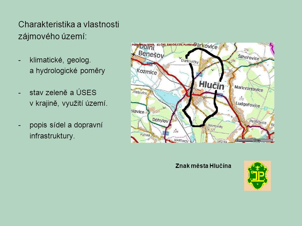 Charakteristika a vlastnosti zájmového území: -klimatické, geolog. a hydrologické poměry -stav zeleně a ÚSES v krajině, využití území. -popis sídel a