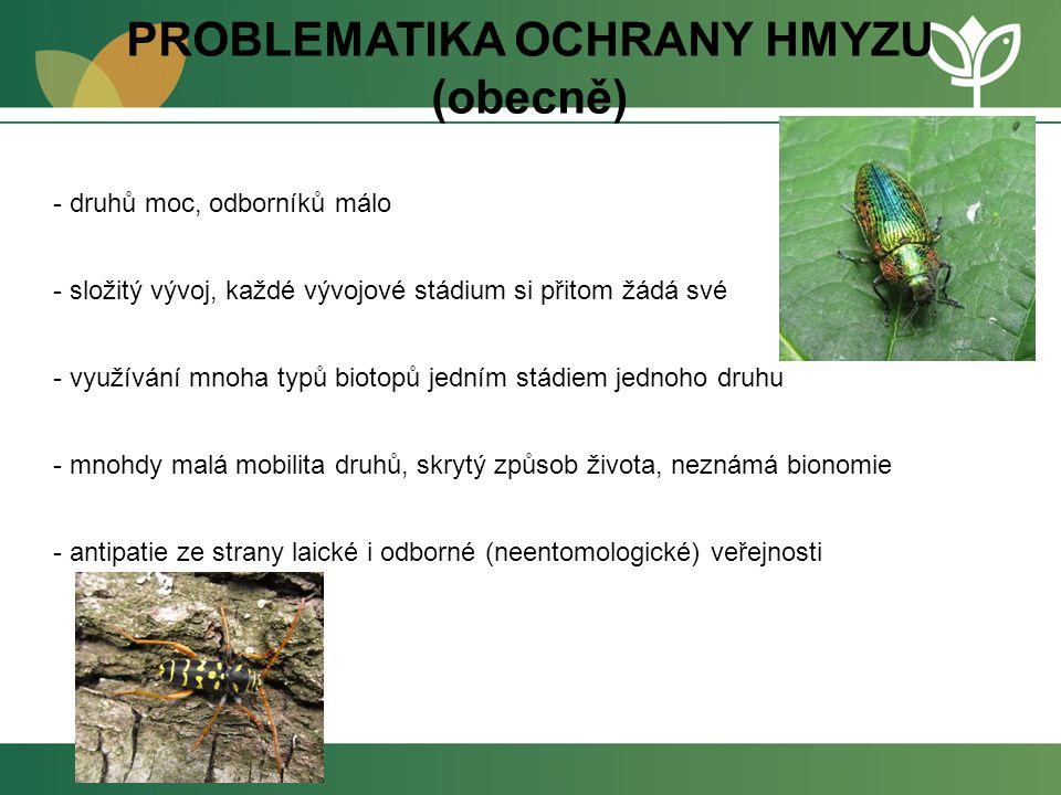 PROBLEMATIKA OCHRANY HMYZU (obecně) denní motýli – nejlépe prozkoumaná skupina, máme reálnou představu, kolik druhů na území Čech, Moravy a Slezska žilo před více než sto lety … vyhynulo 18 druhů hmyz celkem: vyhynulo až 10% (odhad cca 3000 druhů)