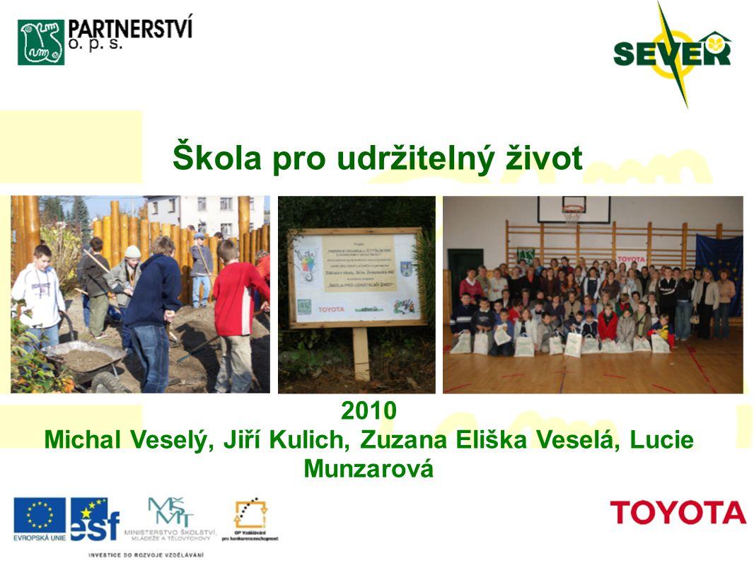 Škola pro udržitelný život 2010 Michal Veselý, Jiří Kulich, Zuzana Eliška Veselá, Lucie Munzarová