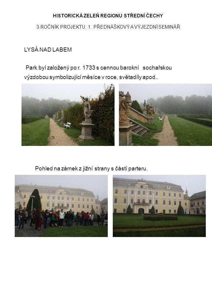 HISTORICKÁ ZELEŇ REGIONU STŘEDNÍ ČECHY 3.ROČNÍK PROJEKTU, 1. PŘEDNÁŠKOVÝ A VÝJEZDNÍ SEMINÁŘ LYSÁ NAD LABEM Park byl založený po r. 1733 s cennou barok