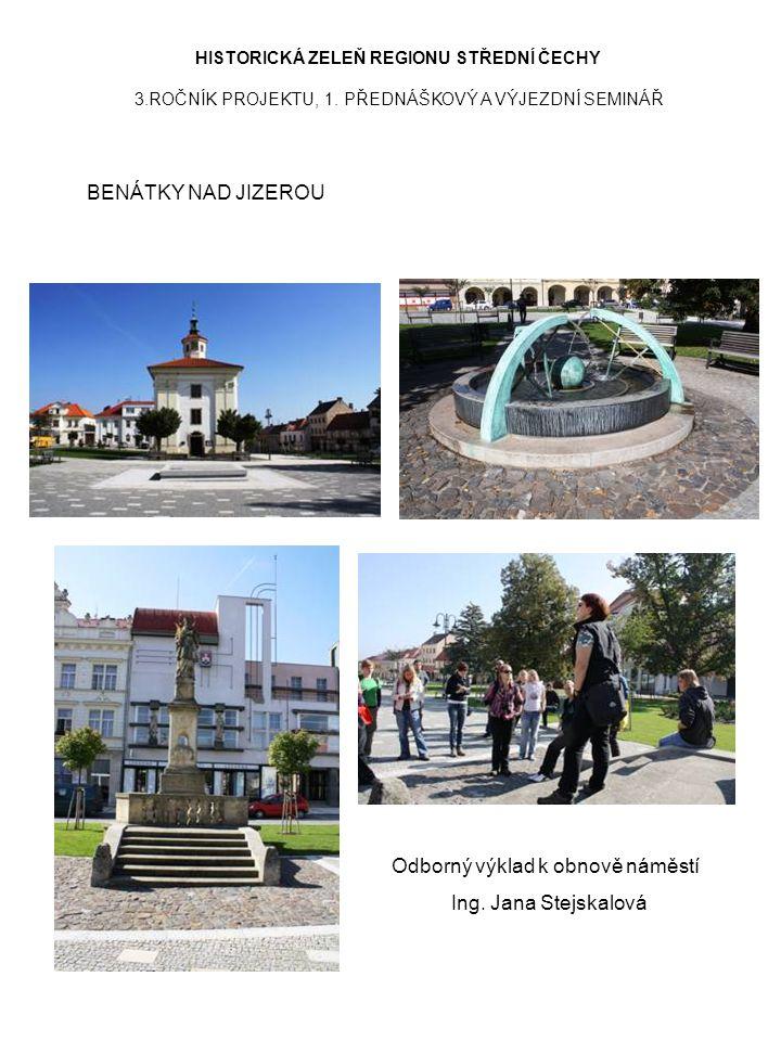 HISTORICKÁ ZELEŇ REGIONU STŘEDNÍ ČECHY 3.ROČNÍK PROJEKTU, 1. PŘEDNÁŠKOVÝ A VÝJEZDNÍ SEMINÁŘ BENÁTKY NAD JIZEROU Odborný výklad k obnově náměstí Ing. J