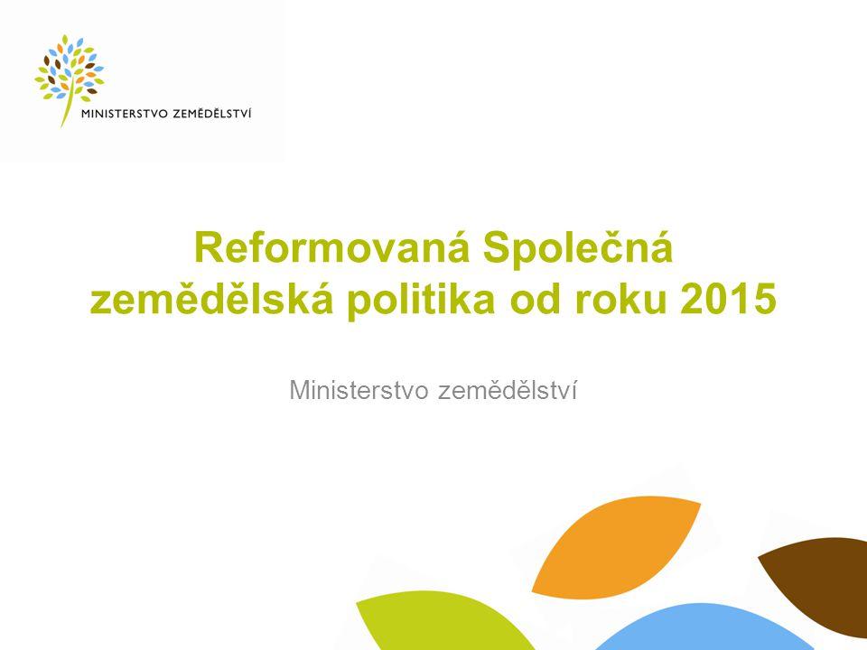 Reformovaná Společná zemědělská politika od roku 2015 Ministerstvo zemědělství