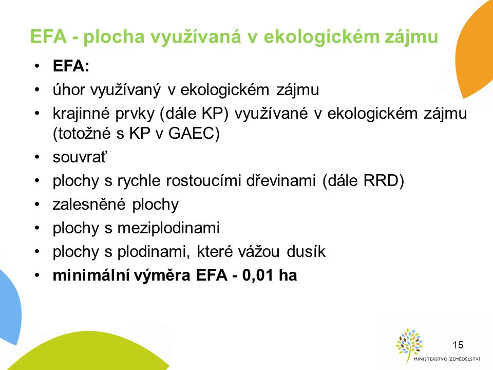 EFA - plocha využívaná v ekologickém zájmu EFA: úhor využívaný v ekologickém zájmu krajinné prvky (dále KP) využívané v ekologickém zájmu (totožné s K