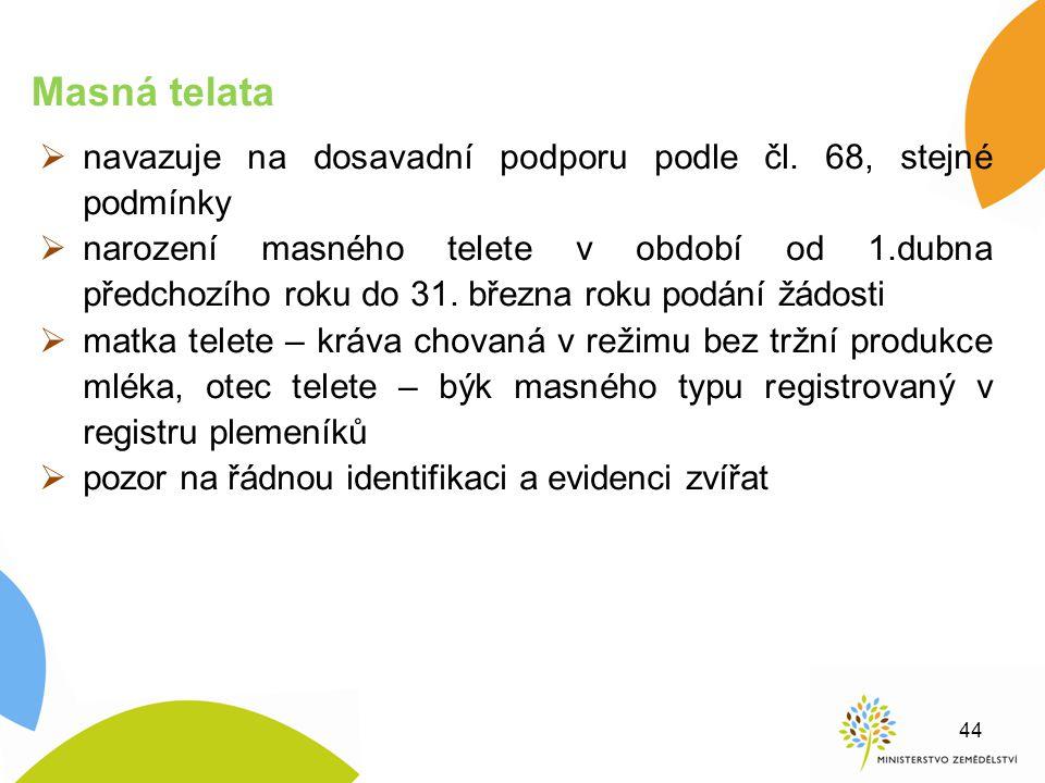  navazuje na dosavadní podporu podle čl. 68, stejné podmínky  narození masného telete v období od 1.dubna předchozího roku do 31. března roku podání