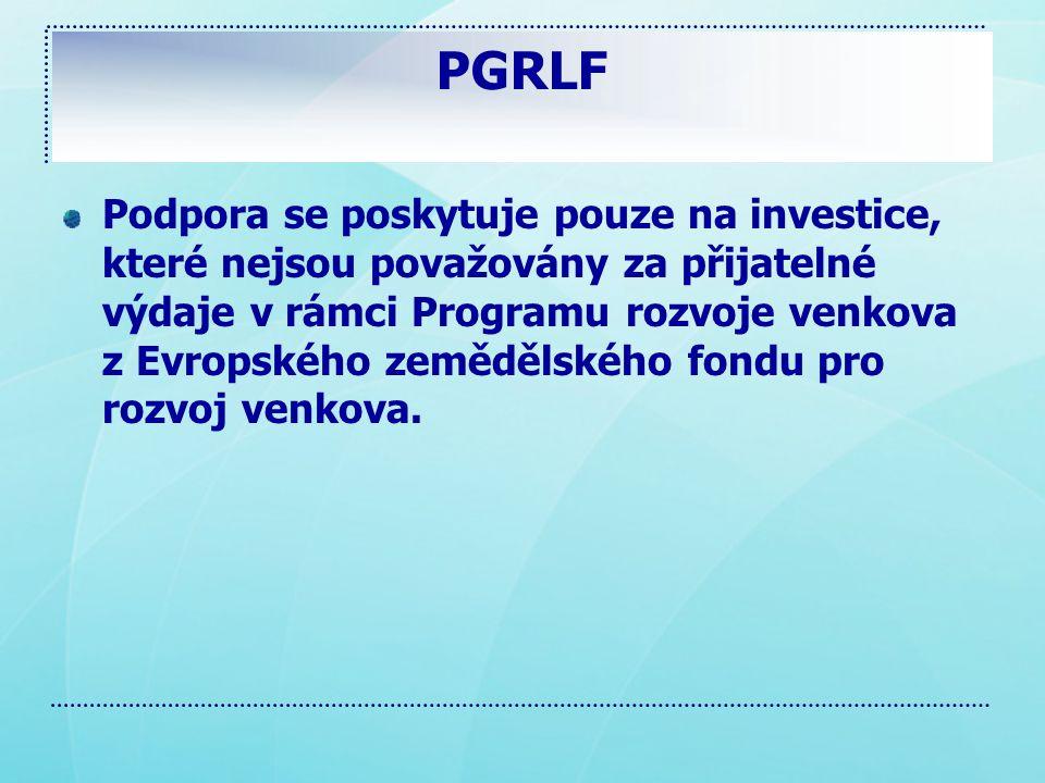 PGRLF Podpora se poskytuje pouze na investice, které nejsou považovány za přijatelné výdaje v rámci Programu rozvoje venkova z Evropského zemědělského fondu pro rozvoj venkova.