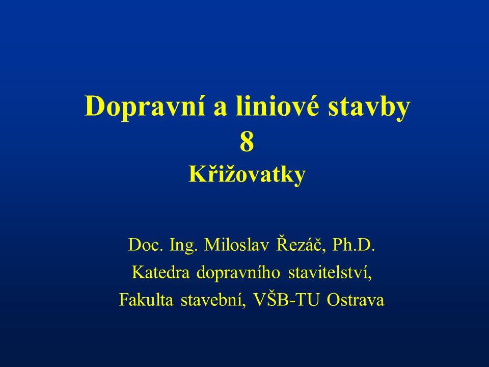 Dopravní a liniové stavby 8 Křižovatky Doc.Ing. Miloslav Řezáč, Ph.D.
