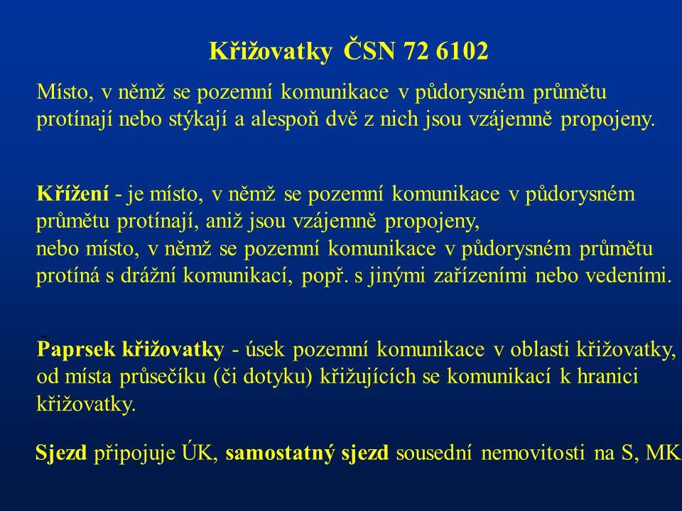 - Křižovatky ČSN 72 6102 Místo, v němž se pozemní komunikace v půdorysném průmětu protínají nebo stýkají a alespoň dvě z nich jsou vzájemně propojeny.