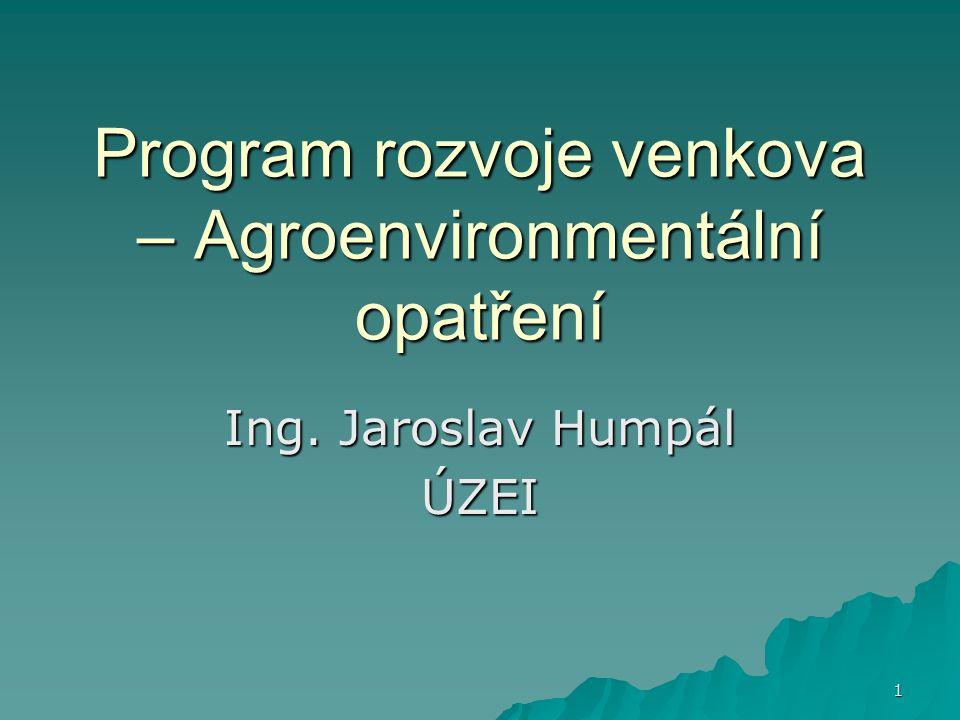 1 Program rozvoje venkova – Agroenvironmentální opatření Ing. Jaroslav Humpál ÚZEI