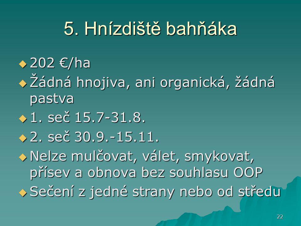 22 5.Hnízdiště bahňáka  202 €/ha  Žádná hnojiva, ani organická, žádná pastva  1.