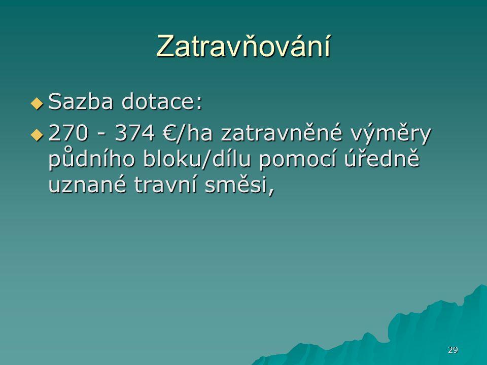 29 Zatravňování  Sazba dotace:  270 - 374 €/ha zatravněné výměry půdního bloku/dílu pomocí úředně uznané travní směsi,