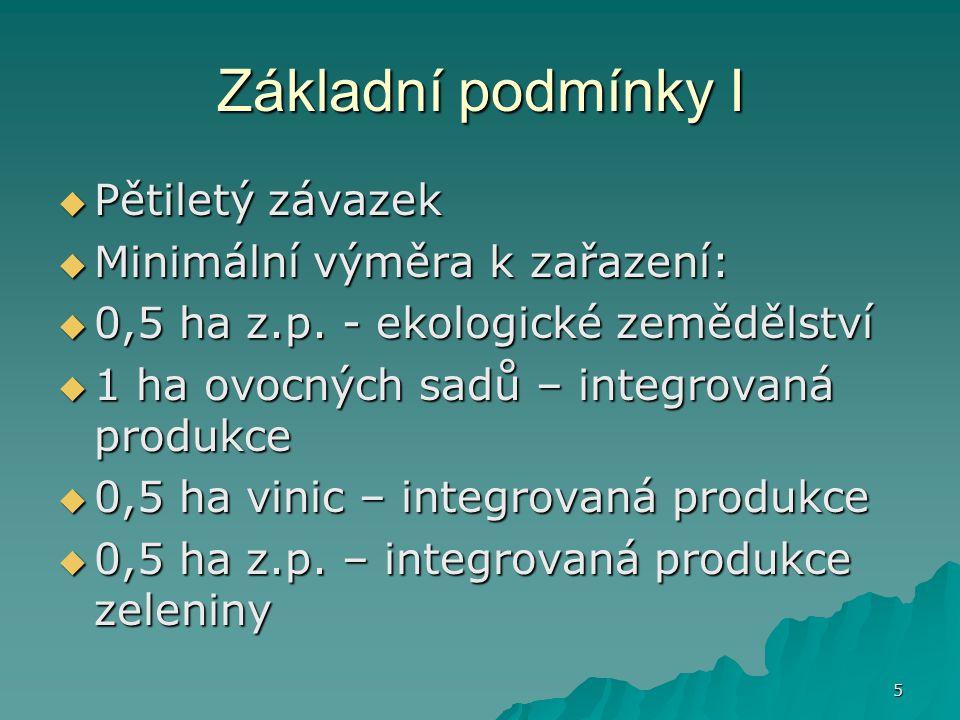 5 Základní podmínky I  Pětiletý závazek  Minimální výměra k zařazení:  0,5 ha z.p.
