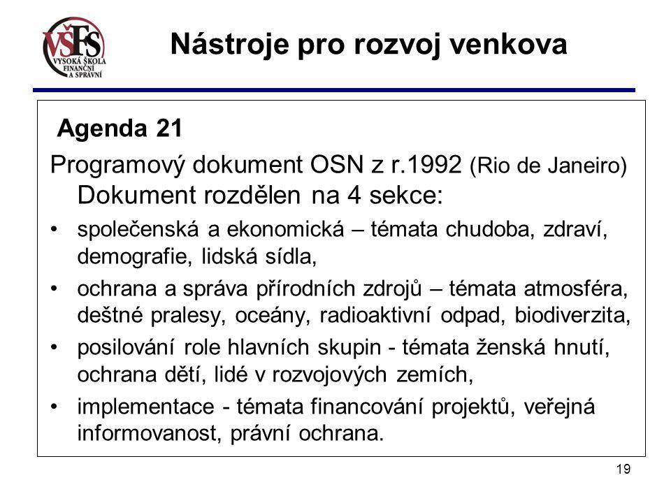 19 Agenda 21 Programový dokument OSN z r.1992 (Rio de Janeiro) Dokument rozdělen na 4 sekce: společenská a ekonomická – témata chudoba, zdraví, demogr