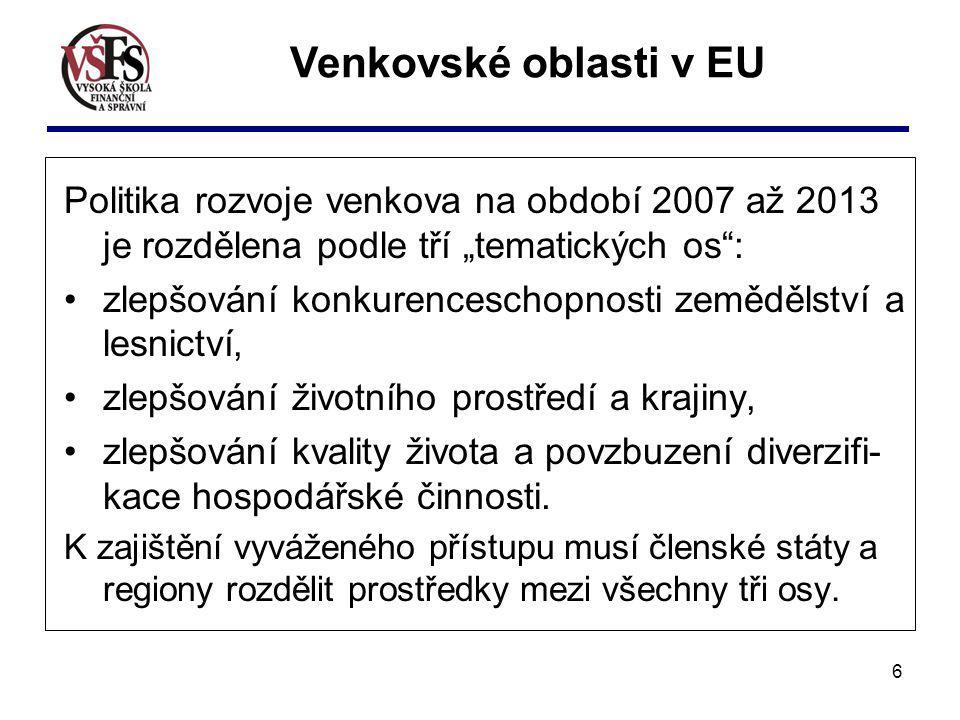 """6 Politika rozvoje venkova na období 2007 až 2013 je rozdělena podle tří """"tematických os"""": zlepšování konkurenceschopnosti zemědělství a lesnictví, zl"""