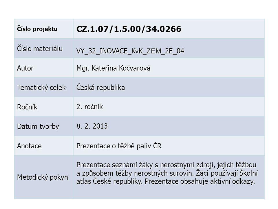 Číslo projektu CZ.1.07/1.5.00/34.0266 Číslo materiálu VY_32_INOVACE_KvK_ ZEM _2E_04 Autor Mgr. Kateřina Kočvarová Tematický celek Česká republika Ročn