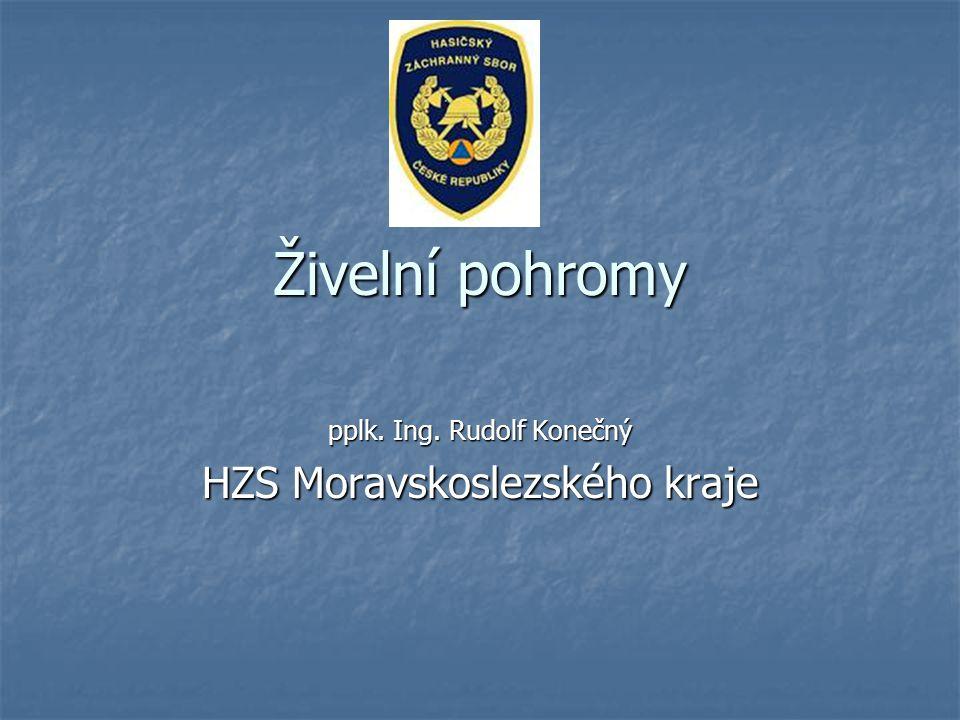 Živelní pohromy pplk. Ing. Rudolf Konečný HZS Moravskoslezského kraje