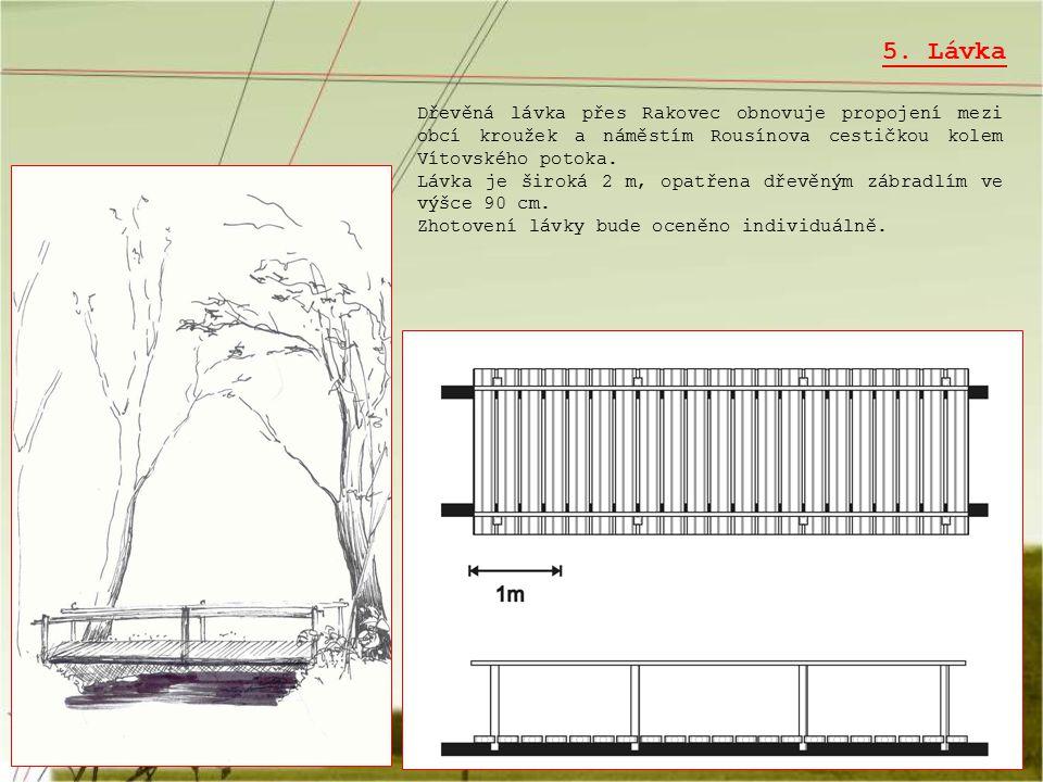 5. Lávka Dřevěná lávka přes Rakovec obnovuje propojení mezi obcí kroužek a náměstím Rousínova cestičkou kolem Vítovského potoka. Lávka je široká 2 m,